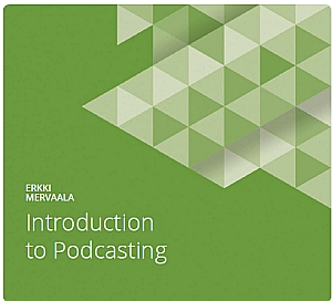 Guide-#5: Introduction to Podcasting by Erkki Mervaala